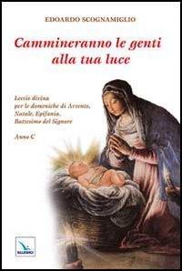Cammineranno le genti alla tua luce. Lectio divina per le domeniche di Avvento, Natale, Epifania, Battesimo del Signore. Anno C