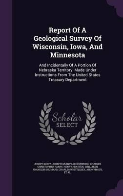 Report of a Geological Survey of Wisconsin, Iowa, and Minnesota