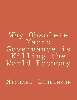 Why Obsolete Macro Governance Is Killing the World Economy