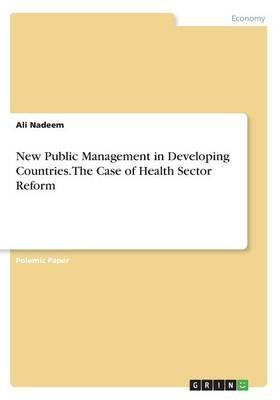 New Public Management in Developing Countries. The Case of Health Sector Reform