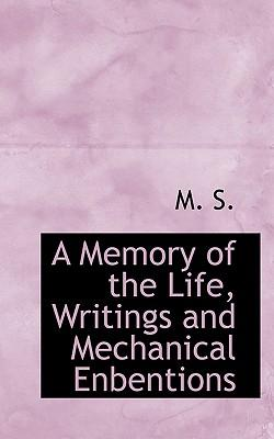 A Memory of the Life, Writings and Mechanical Enbentions