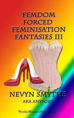 Femdom Forced Feminisation Fantasies III