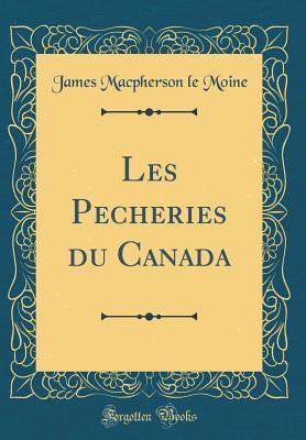Les Pecheries du Canada (Classic Reprint)