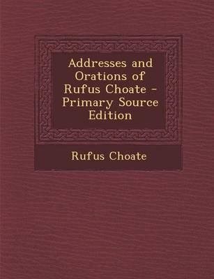 Addresses and Orations of Rufus Choate - Primary Source Edition