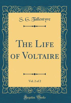 The Life of Voltaire, Vol. 2 of 2 (Classic Reprint)