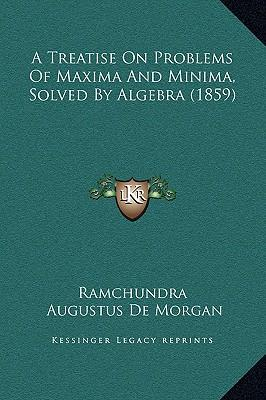 A Treatise on Problems of Maxima and Minima, Solved by Algebra (1859)