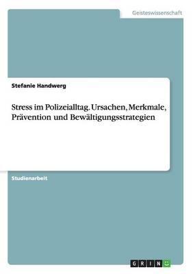 Stress im Polizeialltag. Ursachen, Merkmale, Prävention und Bewältigungsstrategien