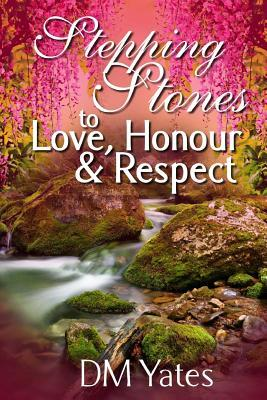 Stepping Stones to Love Honor and Respect