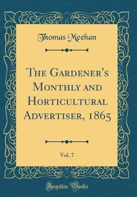 The Gardener's Monthly and Horticultural Advertiser, 1865, Vol. 7 (Classic Reprint)