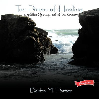 Ten Poems of Healing . . . A Spiritual Journey Out of the Darkness