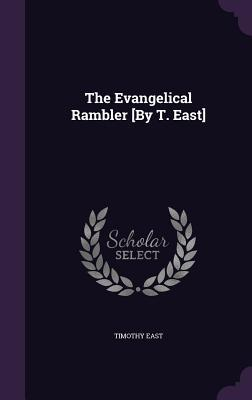 The Evangelical Rambler [By T. East]