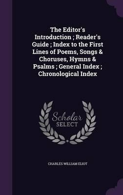 The Editor's Introduction; Reader's Guide; Index to the First Lines of Poems, Songs, and Choruses, Hymns and Psalms; General Index; Chronological Index