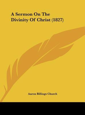 A Sermon On The Divinity Of Christ (1827)