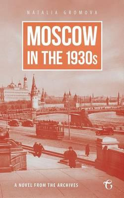 Moscow in the 1930s – A Novel from the Archives