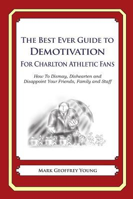 The Best Ever Guide to Demotivation for Charlton Athletic Fans
