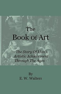 The Book of Art - The Story of Man's Artistic Achievement Through the Ages