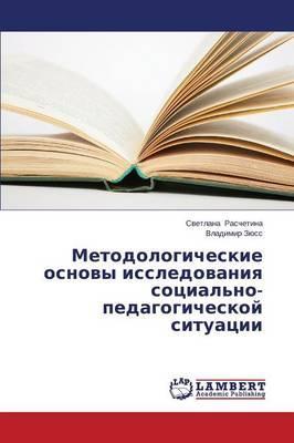 Metodologicheskie osnovy issledovaniya sotsial'no-pedagogicheskoy situatsii