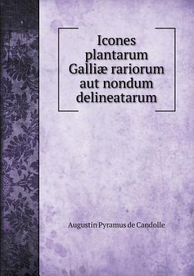 Icones Plantarum Galliae Rariorum Aut Nondum Delineatarum