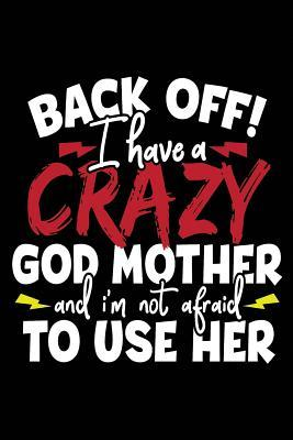 Back Off I Have a Crazy God Mother and I'm Not Afraid to Use Her