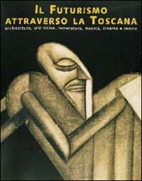 Il futurismo attraverso la Toscana