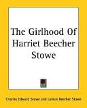 The Girlhood of Harriet Beecher Stowe