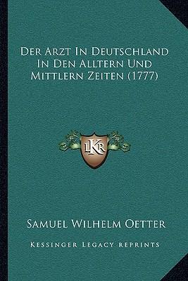 Der Arzt in Deutschland in Den Alltern Und Mittlern Zeiten (1777)