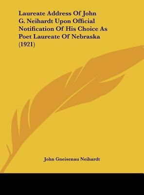 Laureate Address of John G. Neihardt Upon Official Notification of His Choice as Poet Laureate of Nebraska (1921)