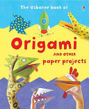 ORIGAMI AND OTHER PAPER PROJECTS