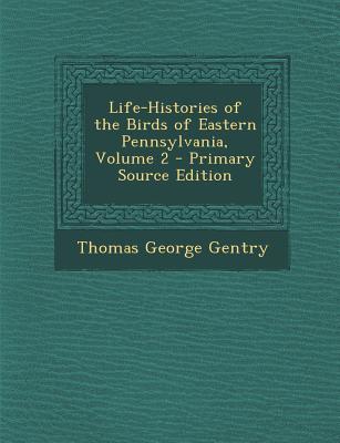 Life-Histories of the Birds of Eastern Pennsylvania, Volume 2