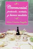 Ceremonial, protocolo, cortesia y buenos modales/ Ceremonial, Protocol, Courtesy and Good Manners