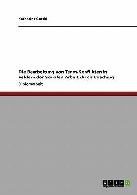 Die Bearbeitung von Team-Konflikten in Feldern der Sozialen Arbeit durch Coaching