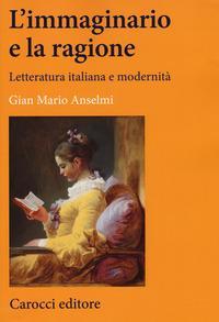 L'immaginario e la ragione. Letteratura italiana e modernità