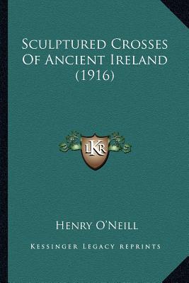 Sculptured Crosses of Ancient Ireland (1916)