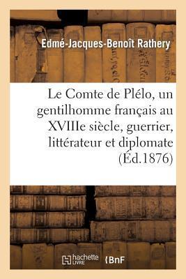 Le Comte de Plelo, un Gentilhomme Français au Xviiie Siecle, Guerrier, Litterateur et Diplomate
