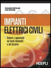Impianti elettrici civili. Schemi e apparecchi nei locali domestici e nel terziario