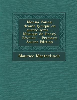 Monna Vanna; Drame Lyrique En Quatre Actes ... Musique de Henry Fevrier