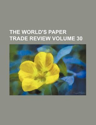 The World's Paper Trade Review Volume 30
