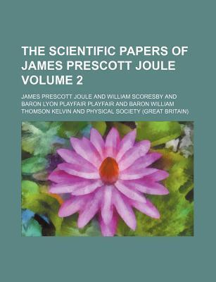 The Scientific Papers of James Prescott Joule Volume 2