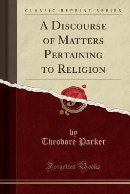 A Discourse of Matters Pertaining to Religion (Classic Reprint)
