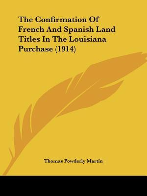 The Confirmation Of French And Spanish Land Titles In The Louisiana Purchase
