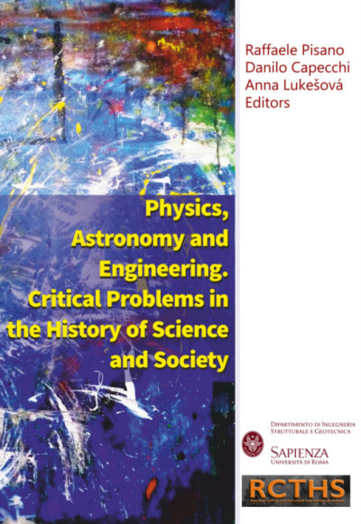 Physics, Astronomy and Engineering. Critical Problems in the History of Science and Society