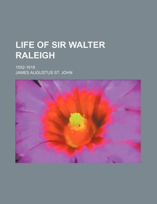 Life of Sir Walter Raleigh; 1552-1618
