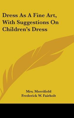 Dress As A Fine Art, With Suggestions On Children's Dress