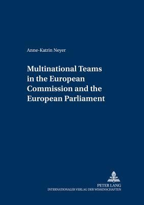 Multinational Teams in the European Commission And the European Parliament