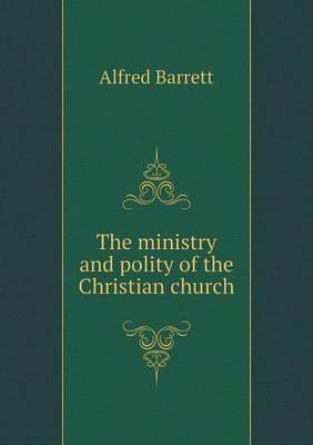 The Ministry and Polity of the Christian Church