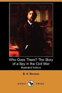Who Goes There? the Story of a Spy in the Civil War (Illustrated Edition) (Dodo Press)