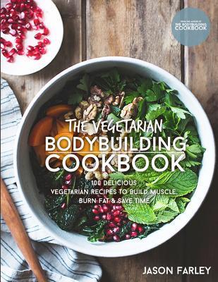 The Vegetarian Bodybuilding Cookbook