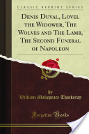Denis Duval, Lovel the Widower, the Wolves and the Lamb, the Second Funeral of Napoleon