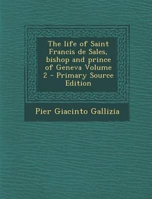 The Life of Saint Francis de Sales, Bishop and Prince of Geneva Volume 2