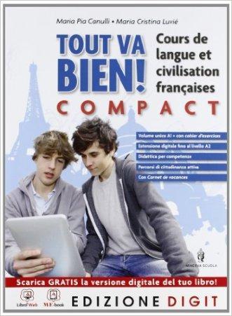 Tout va bien Compact - Volume unico + Rappels de grammaire + Carnet de vacances. Con Me book e Contenuti Digitali Integrativi online
